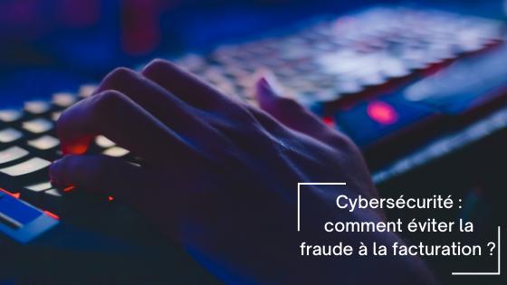 cybersécurité: comment éviter la fraude à la facturation