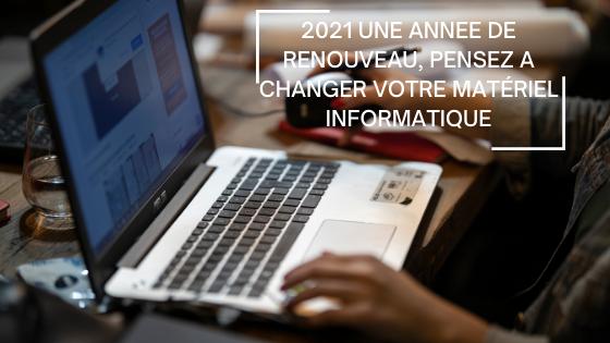 2021 une année de renouveau, pensez à changer votre matériel informatique !