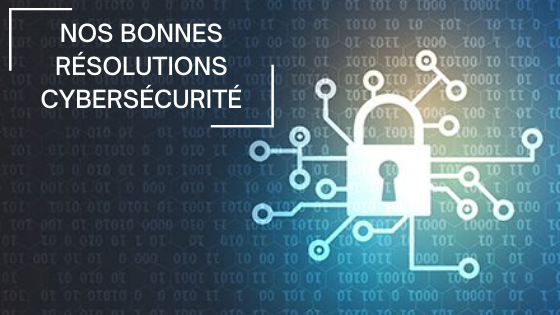 Nos bonnes résolutions cybersécurité