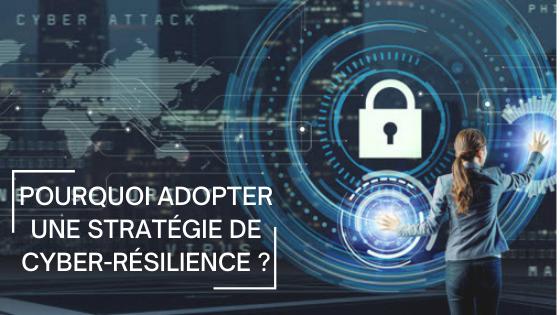 Pourquoi adopter une stratégie de cyber-résilience?