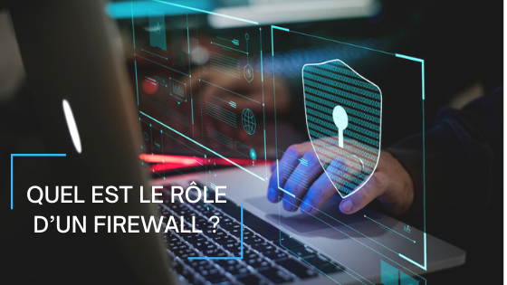 Quel est le rôle d'un Firewall?