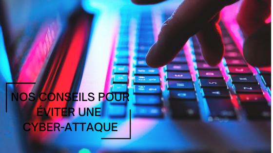 Nos conseils pour éviter une cyber-attaque