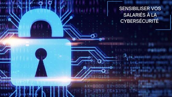 Sensibiliser vos salariés à la cybersécurité